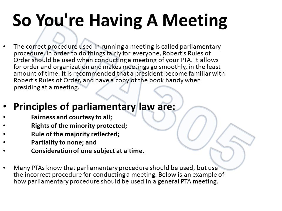 So You're Having A Meeting The correct procedure used in running a meeting is called parliamentary procedure. In order to do things fairly for everyon