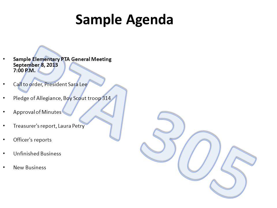 Sample Agenda Sample Elementary PTA General Meeting September 8, 2013 7:00 P.M. Call to order, President Sara Lee Pledge of Allegiance, Boy Scout troo