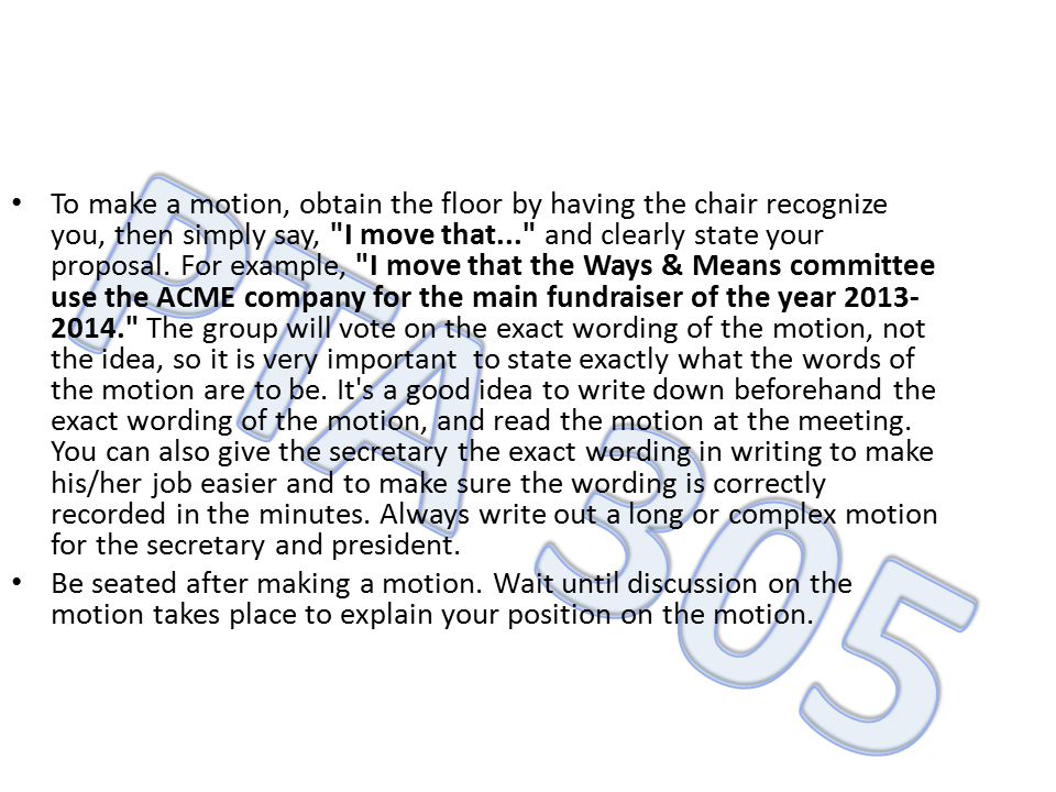 To make a motion, obtain the floor by having the chair recognize you, then simply say,
