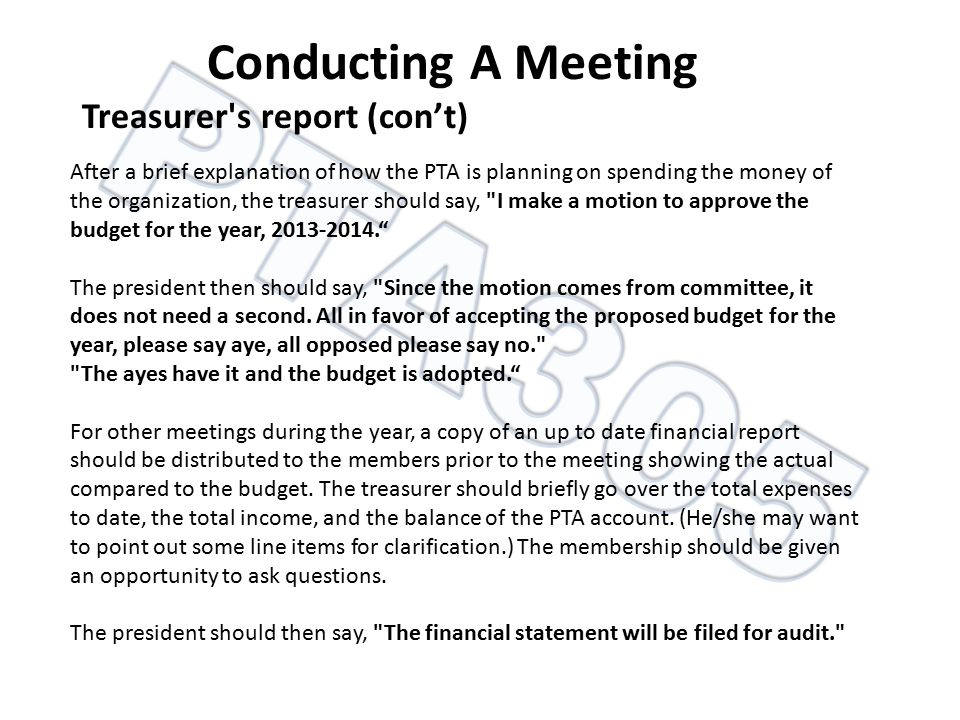 After a brief explanation of how the PTA is planning on spending the money of the organization, the treasurer should say,