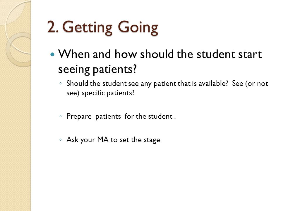 2. Getting Going When and how should the student start seeing patients.