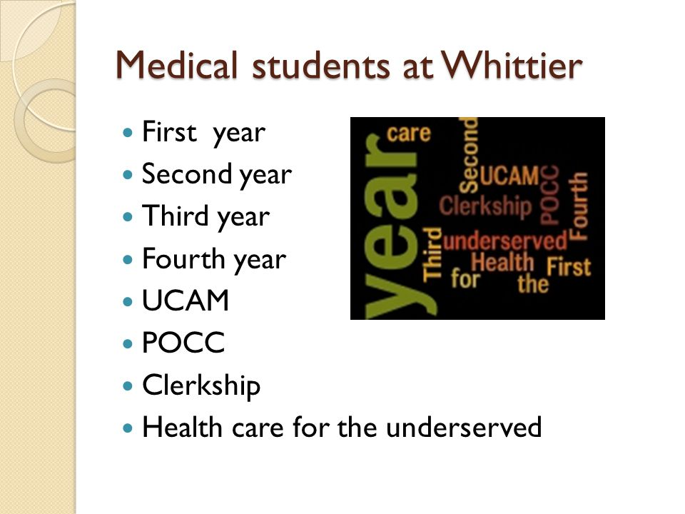 Medical students at Whittier First year Second year Third year Fourth year UCAM POCC Clerkship Health care for the underserved