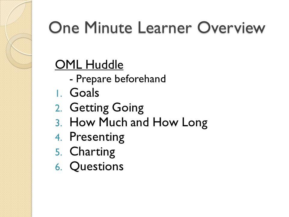 One Minute Learner Overview OML Huddle - Prepare beforehand 1.
