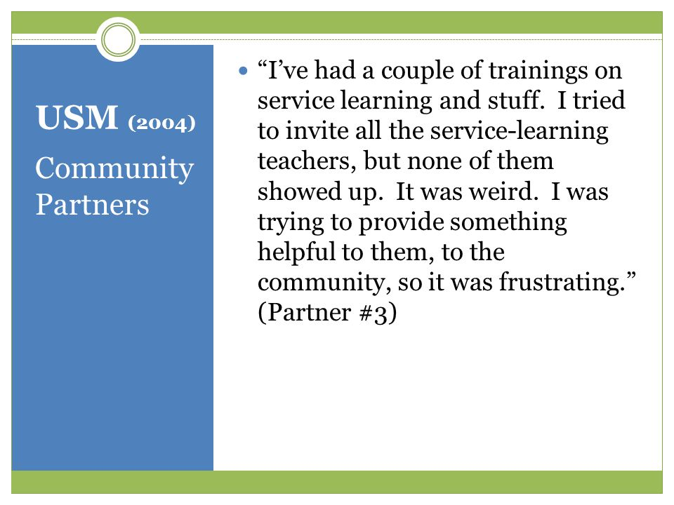"""USM (2004) Community Partners """"I've had a couple of trainings on service learning and stuff. I tried to invite all the service-learning teachers, but"""