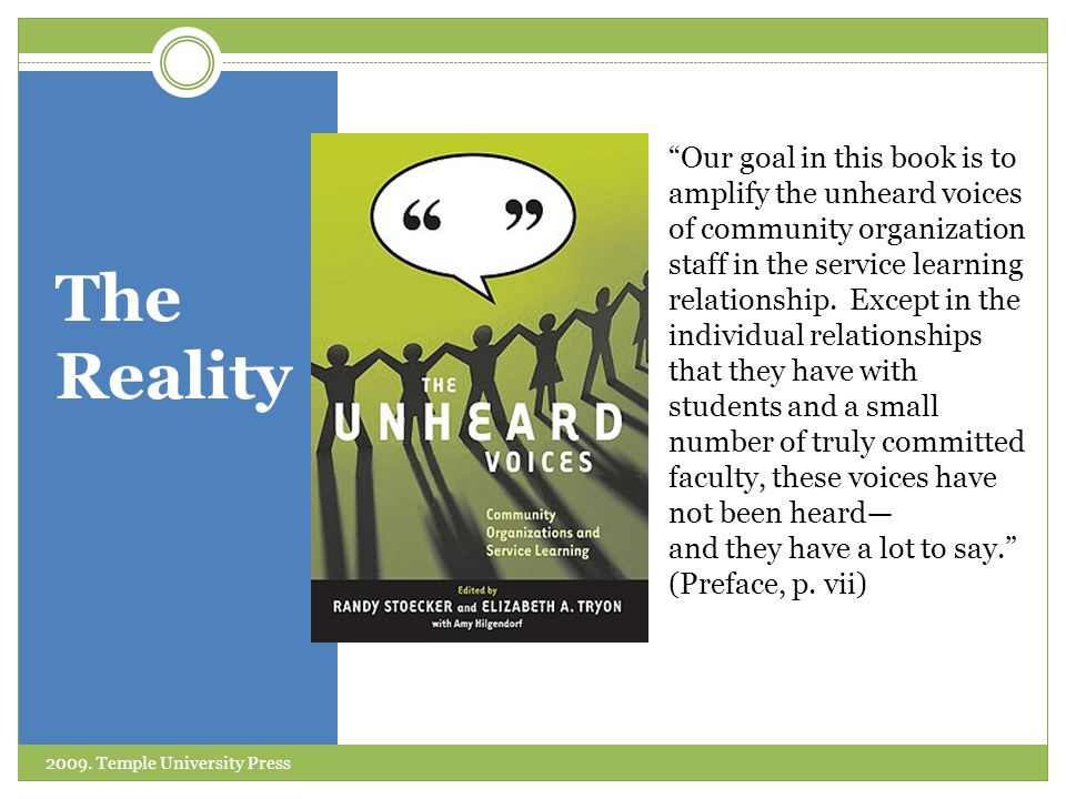 """The Reality """"Our goal in this book is to amplify the unheard voices of community organization staff in the service learning relationship. Except in th"""