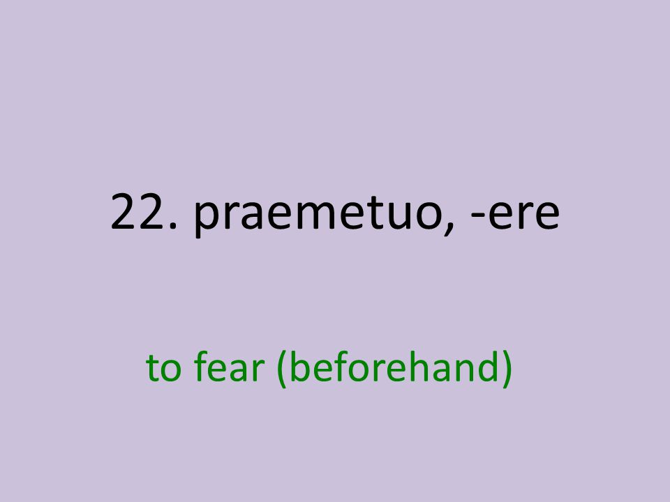 to fear (beforehand)