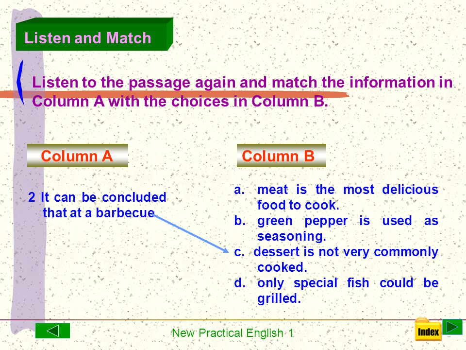 New Practical English 1 6. Listen to the passage again and match the information in Column A with the choices in Column B. Column A Column B 1 The pas