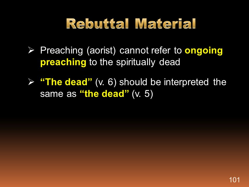 """ Preaching (aorist) cannot refer to ongoing preaching to the spiritually dead  """"The dead"""" (v. 6) should be interpreted the same as """"the dead"""" (v. 5)"""