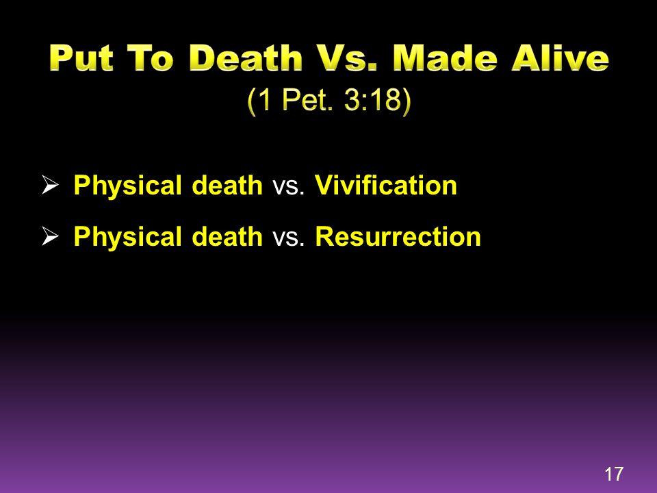  Physical death vs. Vivification  Physical death vs. Resurrection 17