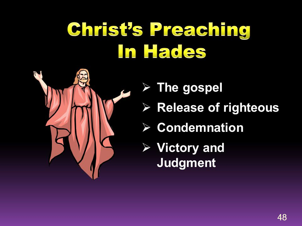  The gospel  Release of righteous  Condemnation  Victory and Judgment 48