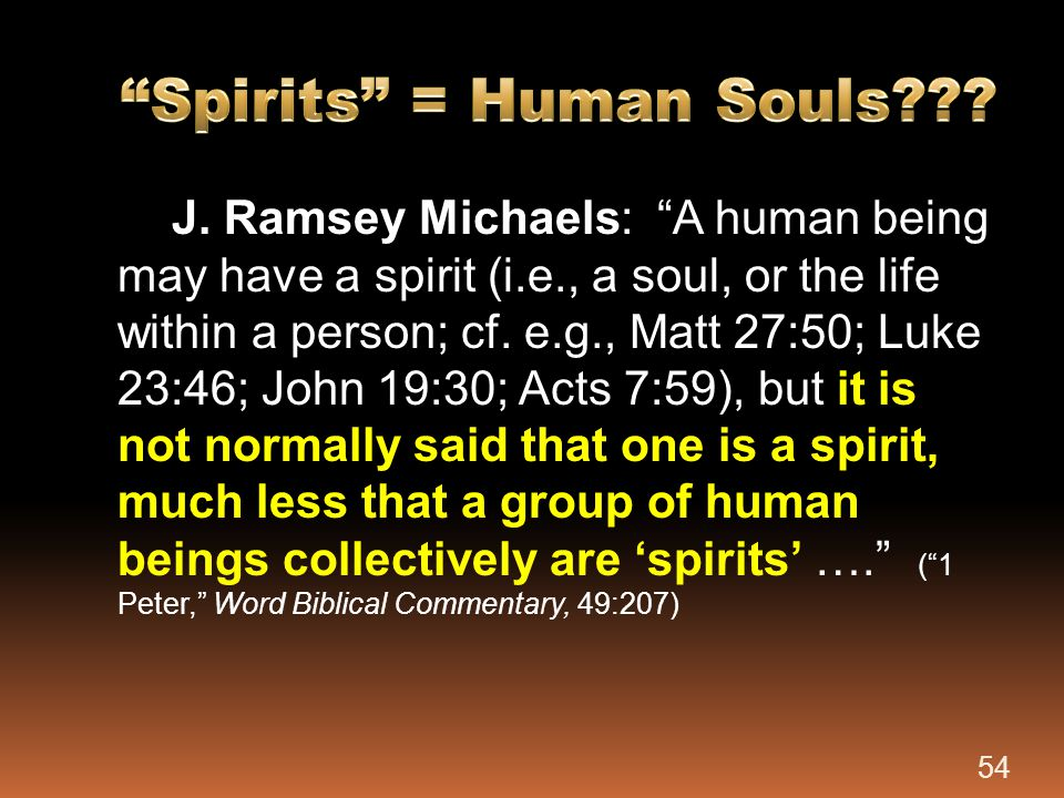 """J. Ramsey Michaels: """"A human being may have a spirit (i.e., a soul, or the life within a person; cf. e.g., Matt 27:50; Luke 23:46; John 19:30; Acts 7:"""