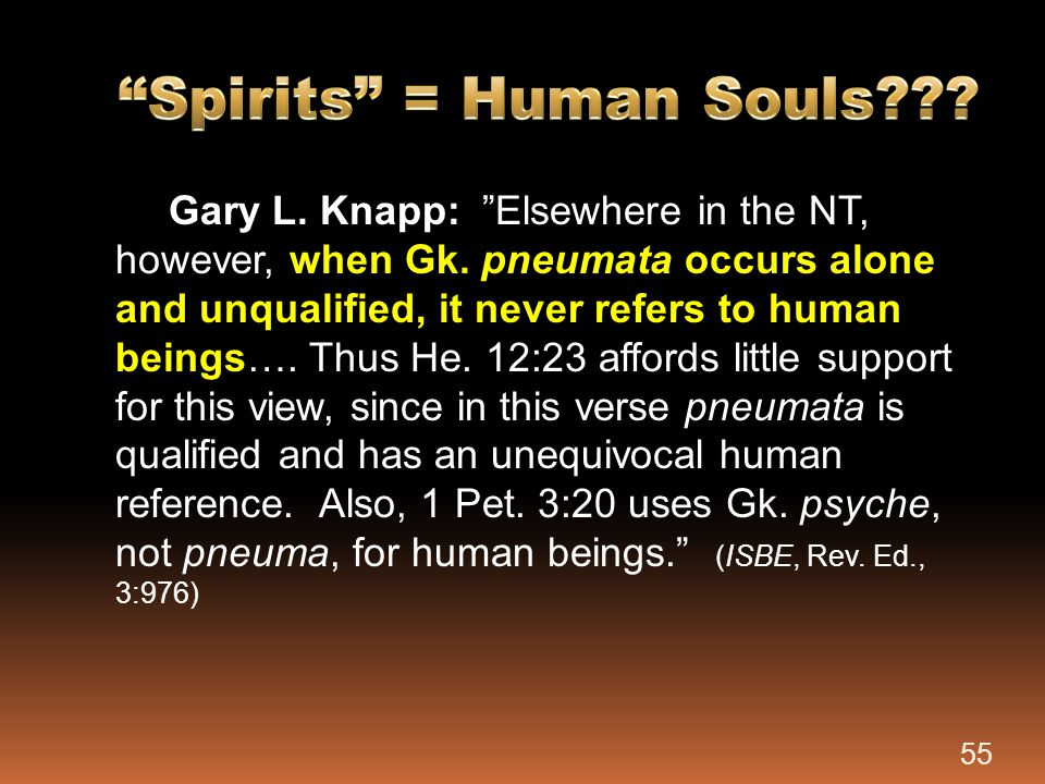 """Gary L. Knapp: """"Elsewhere in the NT, however, when Gk. pneumata occurs alone and unqualified, it never refers to human beings…. Thus He. 12:23 affords"""