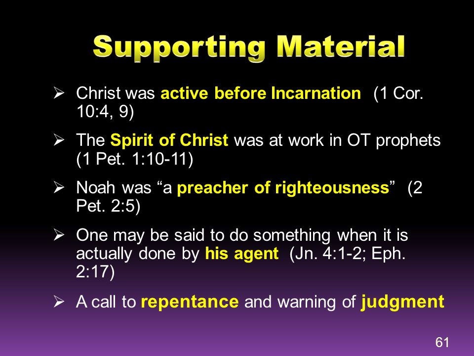 """ Christ was active before Incarnation (1 Cor. 10:4, 9)  The Spirit of Christ was at work in OT prophets (1 Pet. 1:10-11)  Noah was """"a preacher of r"""