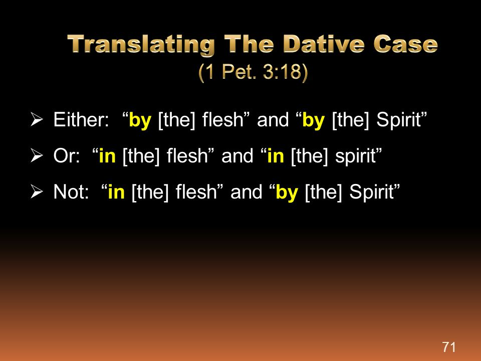 """ Either: """"by [the] flesh"""" and """"by [the] Spirit""""  Or: """"in [the] flesh"""" and """"in [the] spirit""""  Not: """"in [the] flesh"""" and """"by [the] Spirit"""" 71"""
