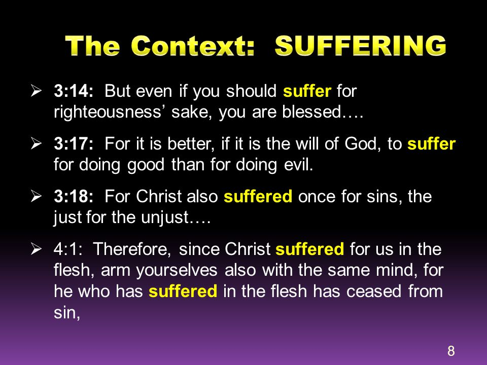  3:14: But even if you should suffer for righteousness' sake, you are blessed….  3:17: For it is better, if it is the will of God, to suffer for doi