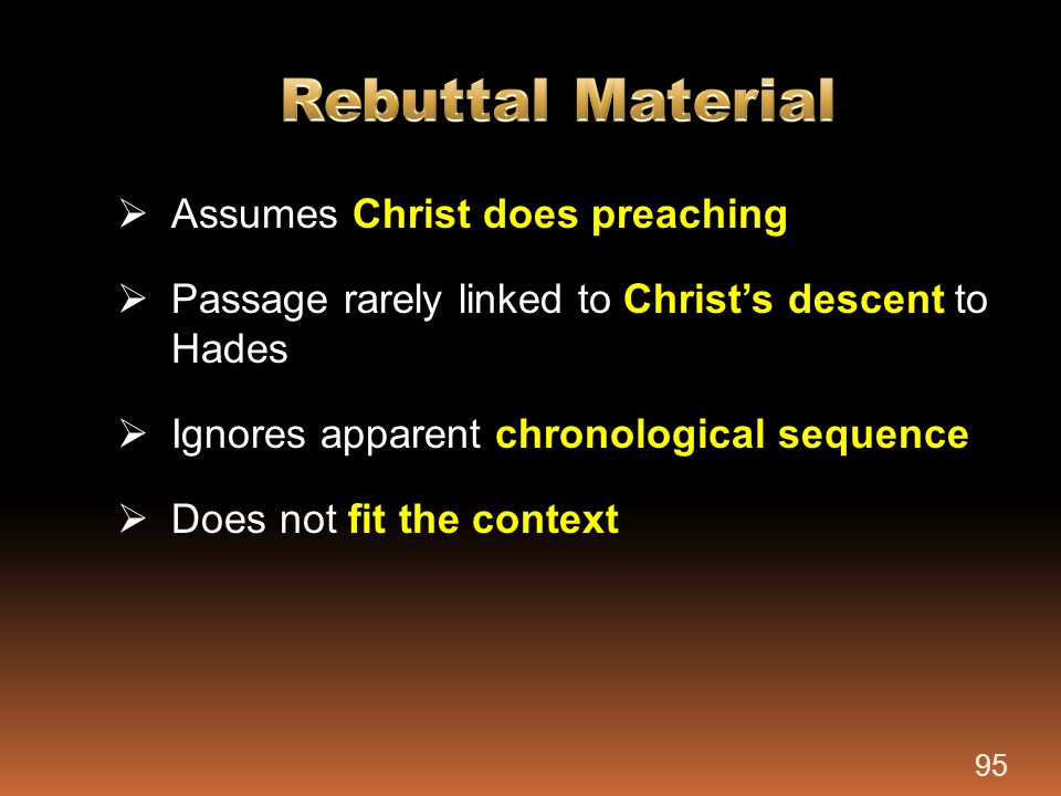  Assumes Christ does preaching  Passage rarely linked to Christ's descent to Hades  Ignores apparent chronological sequence  Does not fit the cont