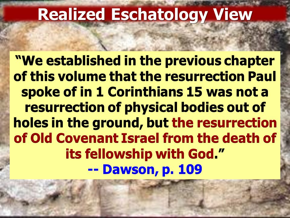 Realized Eschatology View Who were the 'some' at Corinth and whose resurrection were they denying.