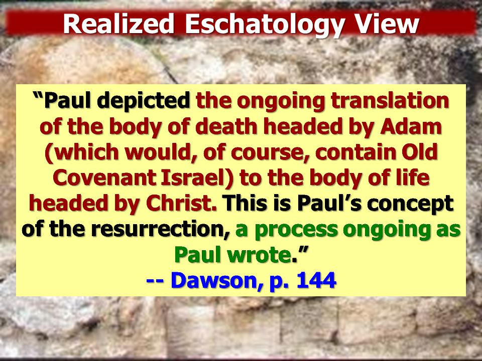 Realized Eschatology View Before Jesus' generation ended, he had conquered everything except Adam's death.
