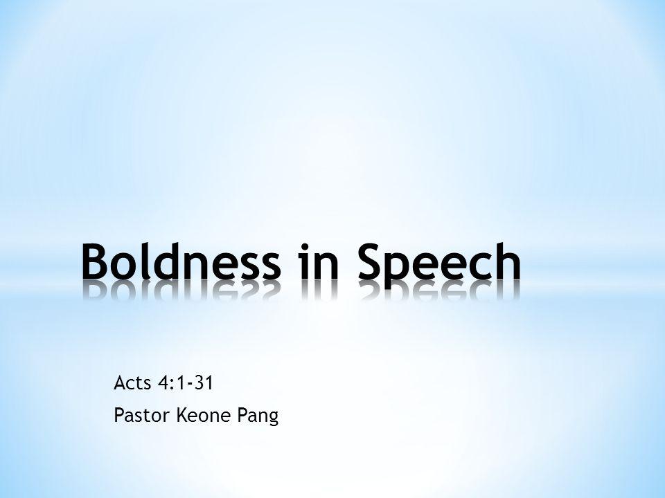 Acts 4:1-31 Pastor Keone Pang