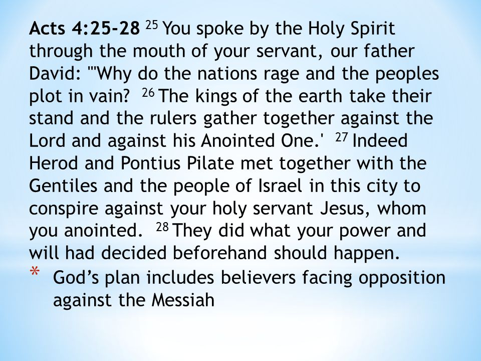 Acts 4:25-28 25 You spoke by the Holy Spirit through the mouth of your servant, our father David: Why do the nations rage and the peoples plot in vain.