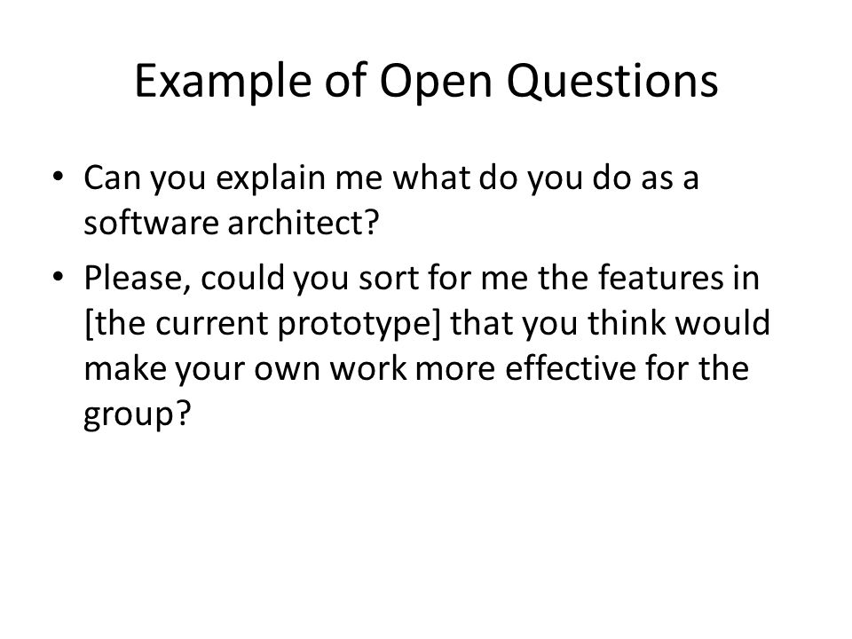 Example of Open Questions Can you explain me what do you do as a software architect.