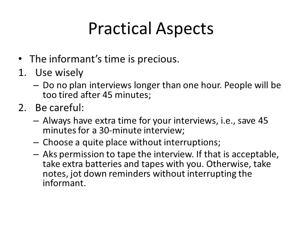 Practical Aspects The informant's time is precious.