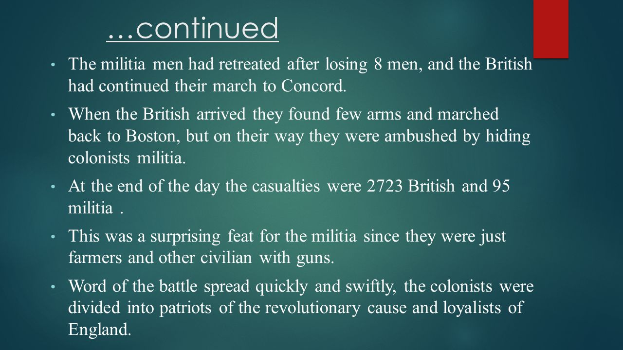 …continued The militia men had retreated after losing 8 men, and the British had continued their march to Concord.