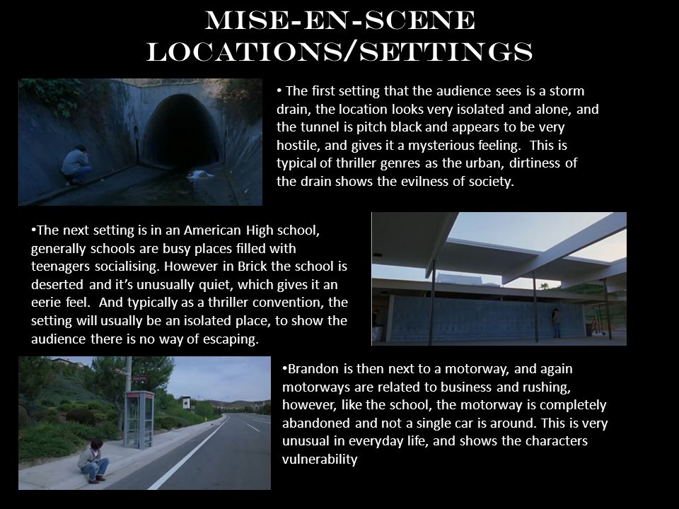 Mise-en-scene Locations/Settings The first setting that the audience sees is a storm drain, the location looks very isolated and alone, and the tunnel