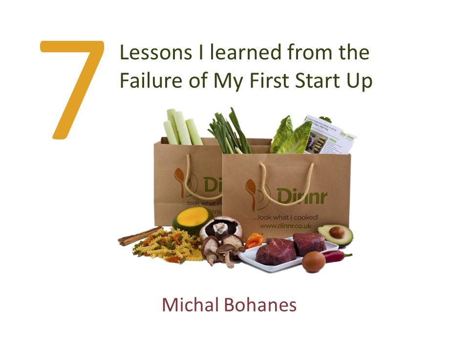 7 Lessons I learned from the Failure of My First Start Up Michal Bohanes