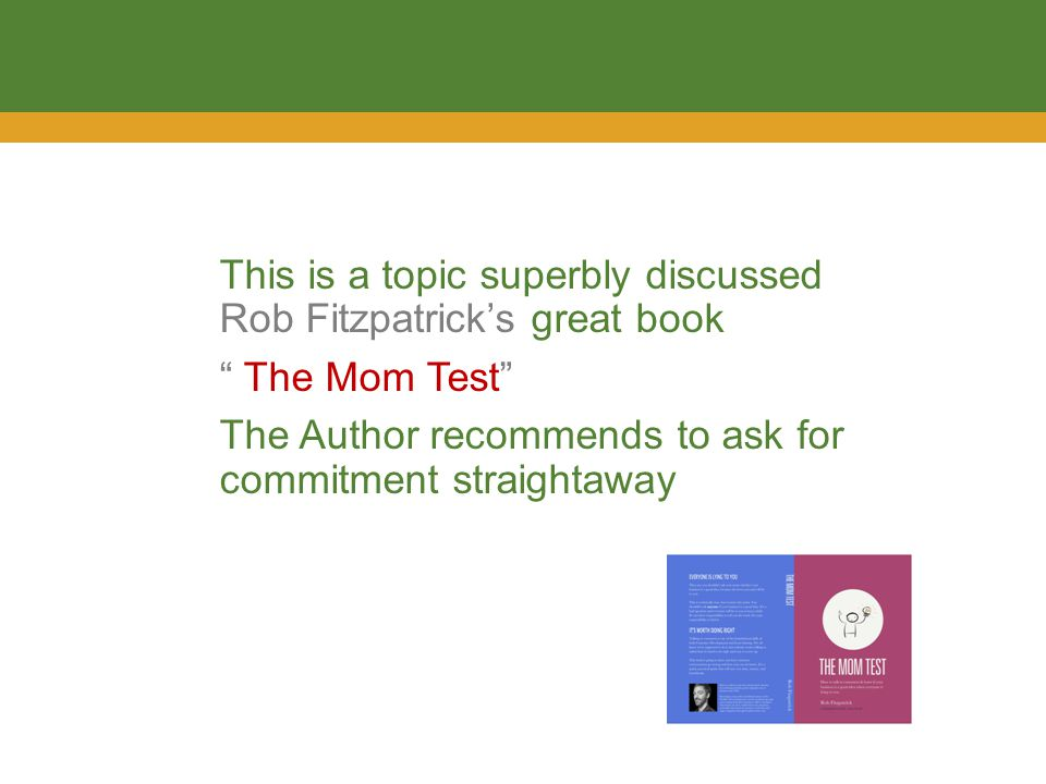 This is a topic superbly discussed Rob Fitzpatrick's great book The Mom Test The Author recommends to ask for commitment straightaway