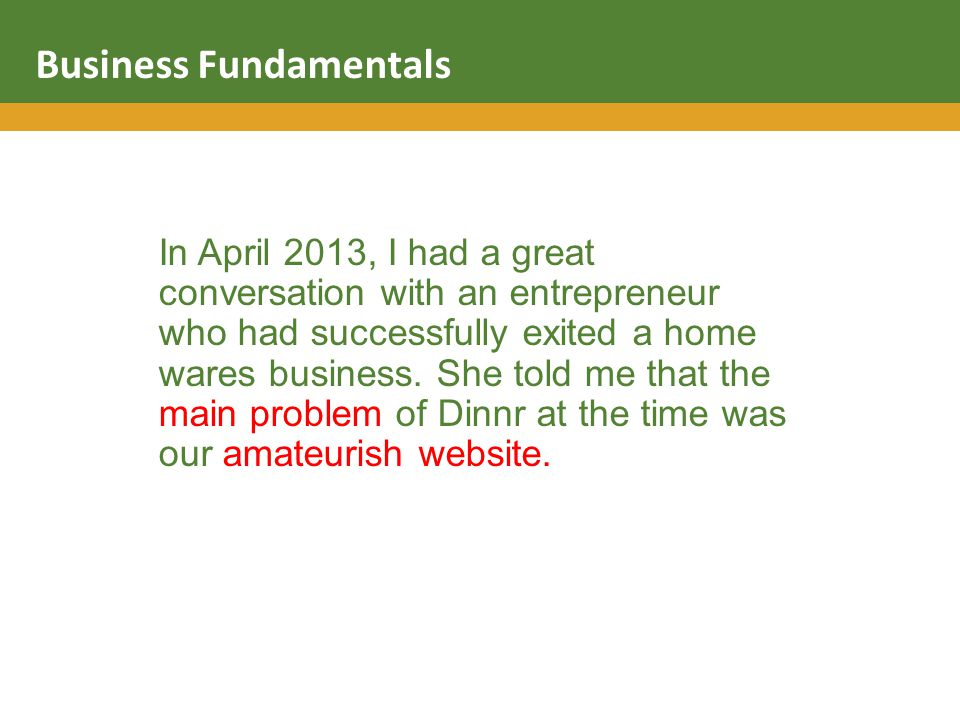 In April 2013, I had a great conversation with an entrepreneur who had successfully exited a home wares business.
