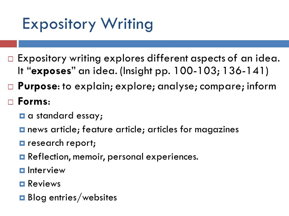 Expository Writing  Expository writing explores different aspects of an idea.