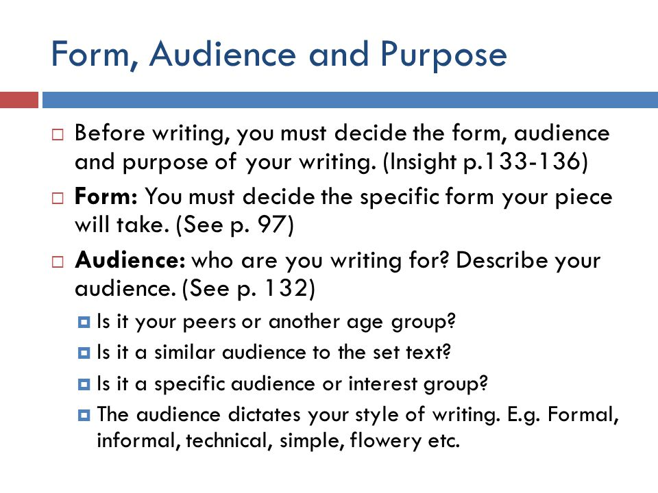 Form, Audience and Purpose  Before writing, you must decide the form, audience and purpose of your writing.