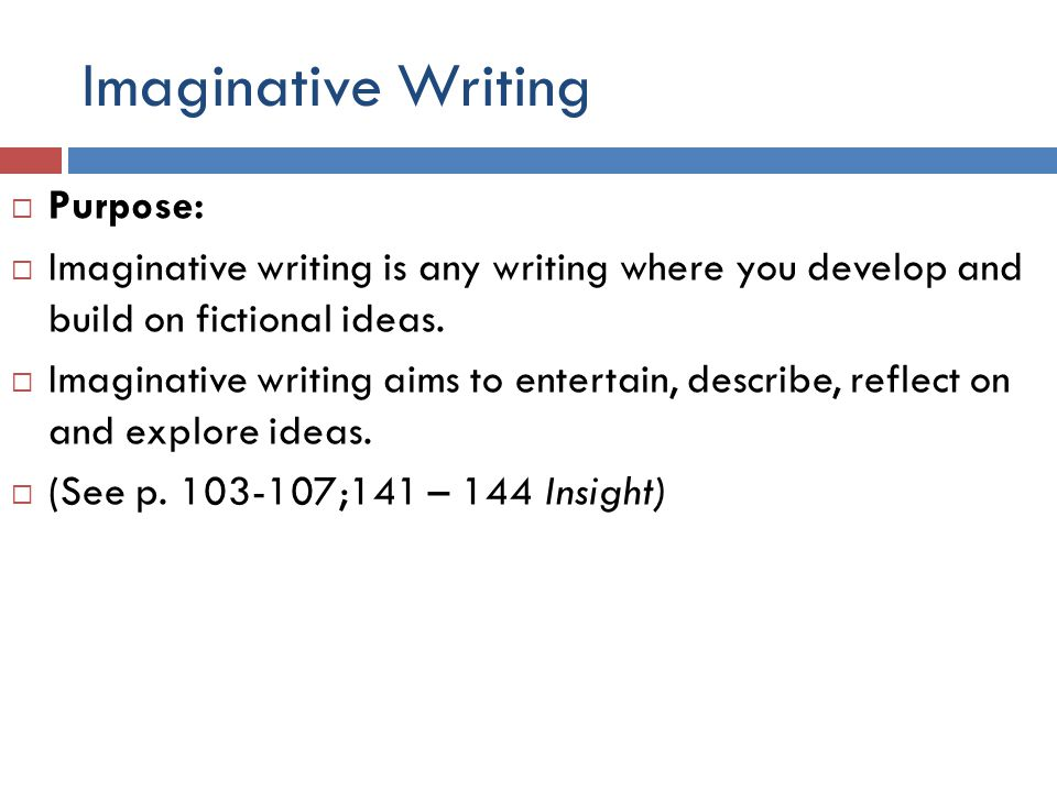 Imaginative Writing  Forms include:  A short story / narrative  A scene or vignette that could add to the text you study.