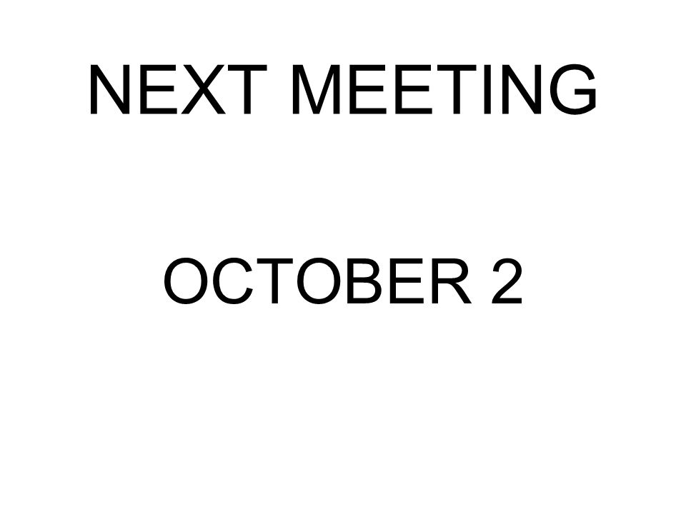 NEXT MEETING OCTOBER 2