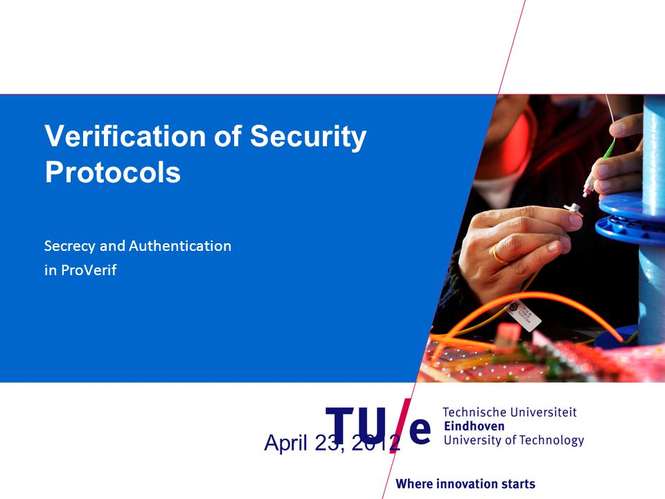 Verification of Security Protocols Secrecy and Authentication in ProVerif April 23, 2012