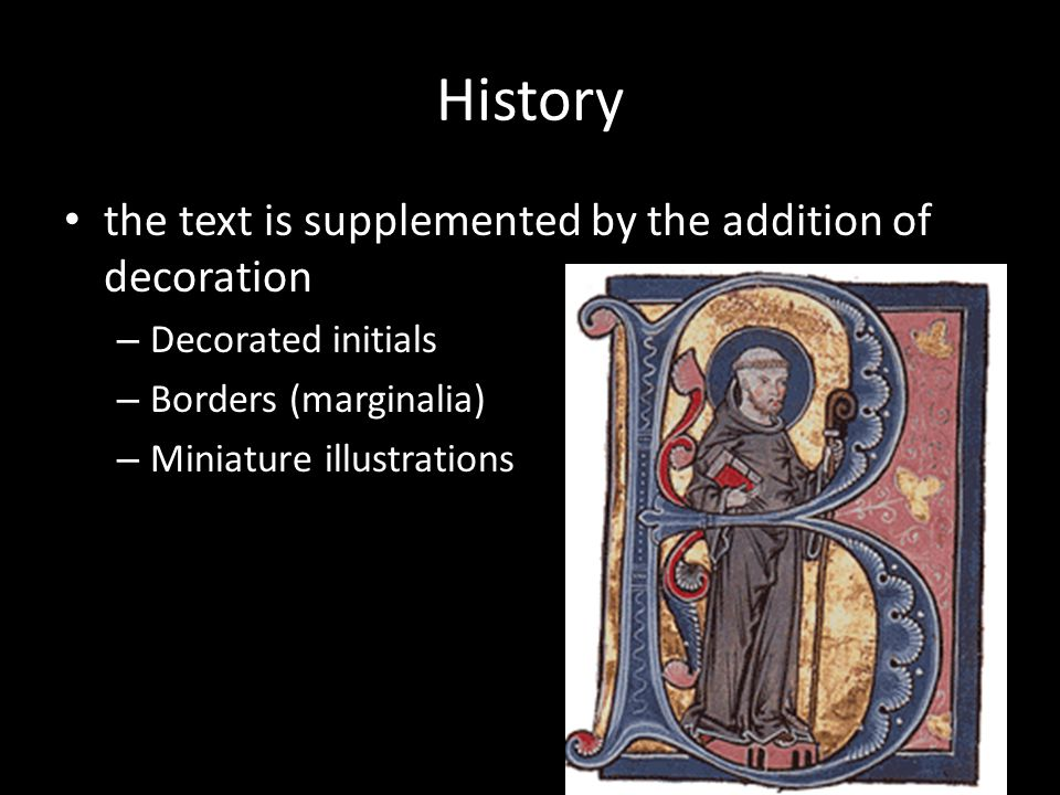 History the text is supplemented by the addition of decoration – Decorated initials – Borders (marginalia) – Miniature illustrations