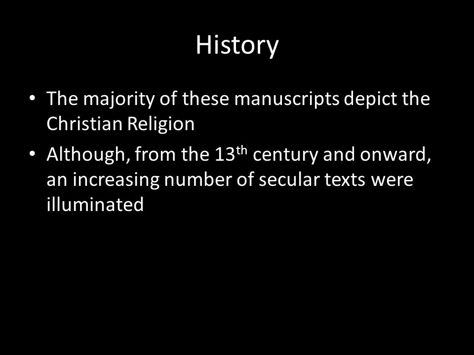 History The majority of these manuscripts depict the Christian Religion Although, from the 13 th century and onward, an increasing number of secular texts were illuminated