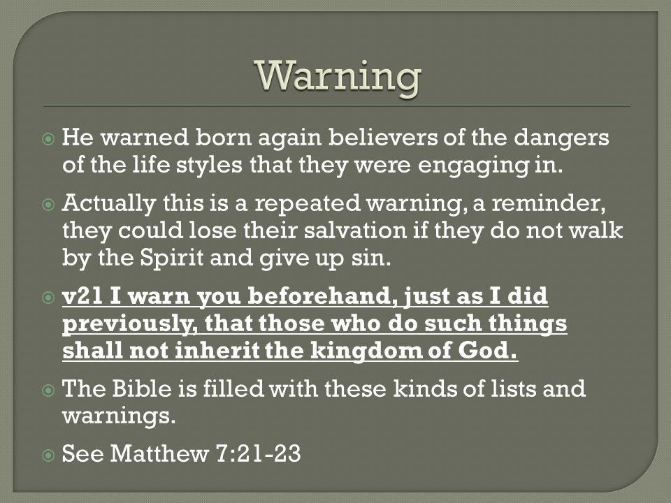  He warned born again believers of the dangers of the life styles that they were engaging in.