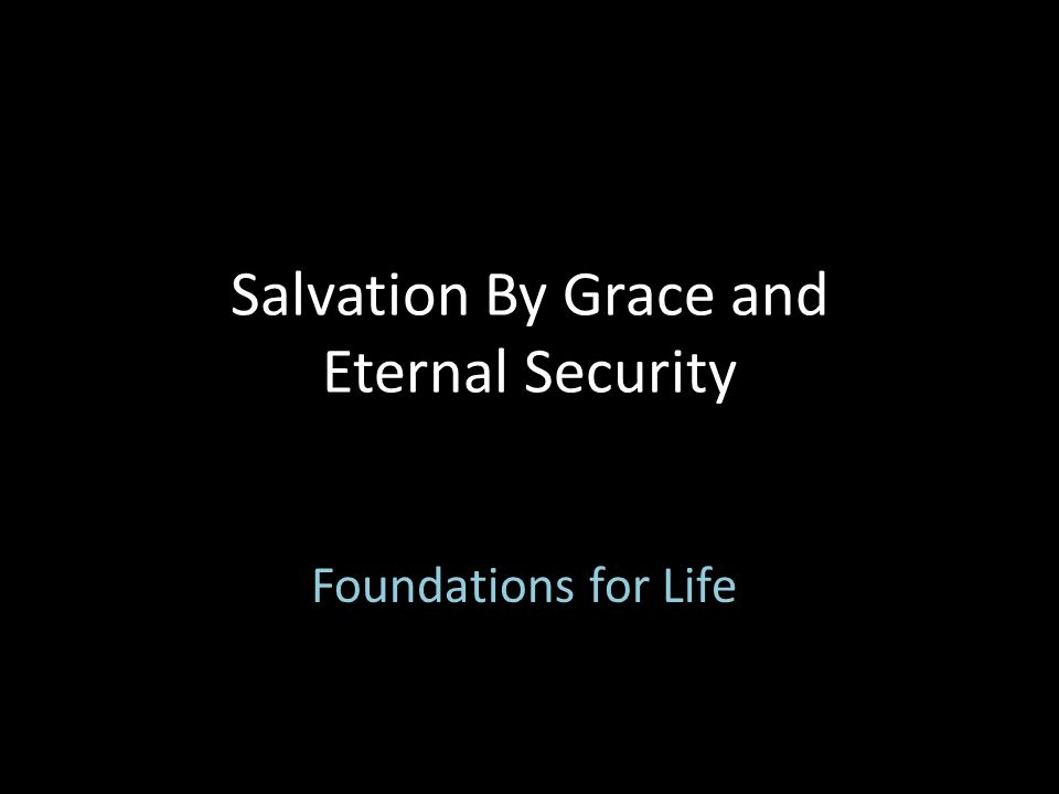 Salvation By Grace and Eternal Security Foundations for Life