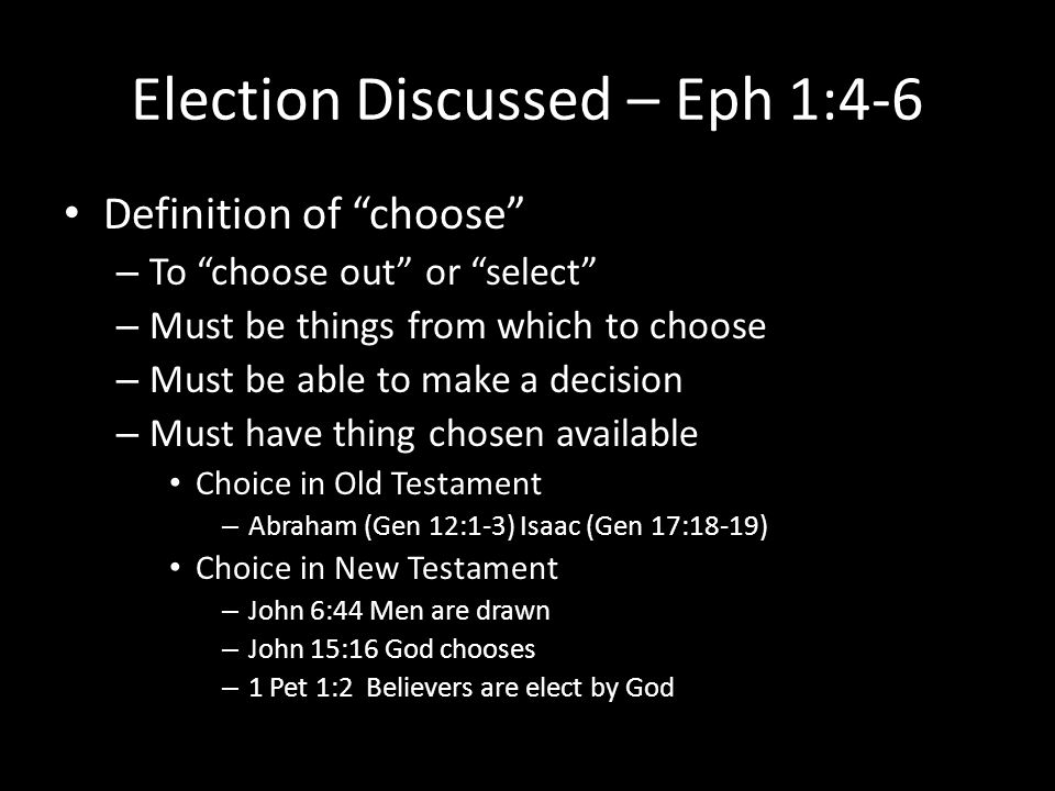 """Election Discussed – Eph 1:4-6 Definition of """"choose"""" – To """"choose out"""" or """"select"""" – Must be things from which to choose – Must be able to make a dec"""