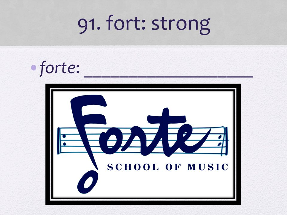 91. fort: strong forte: ___________________