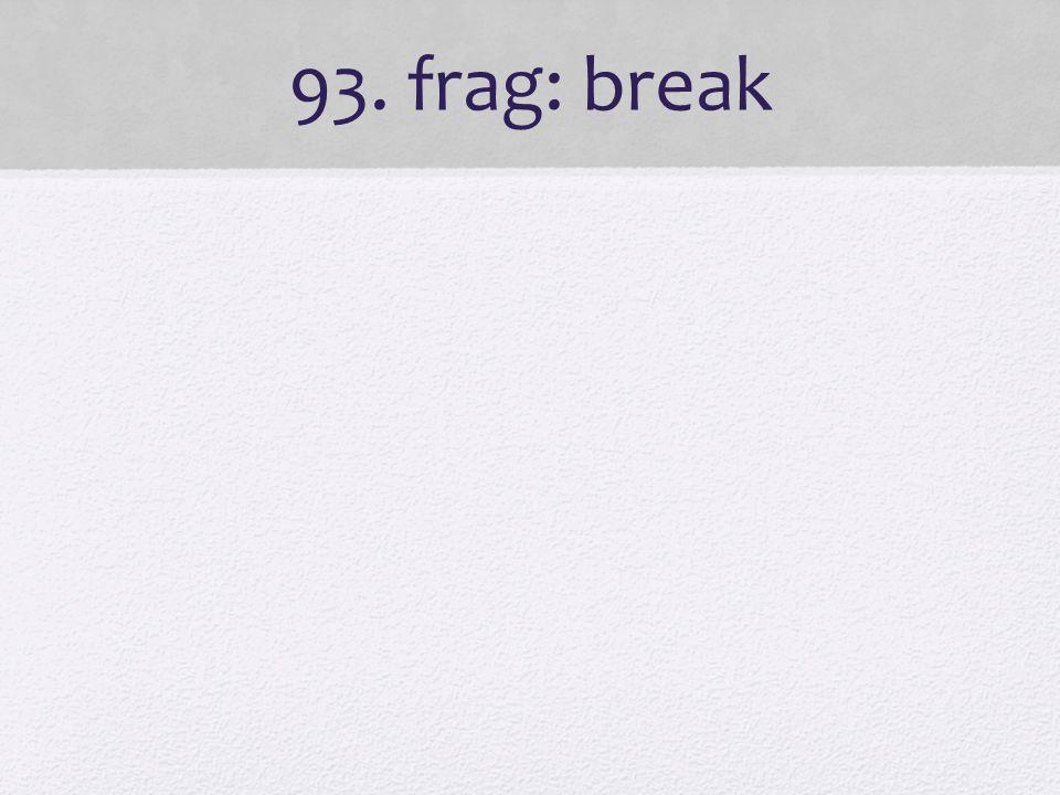 93. frag: break