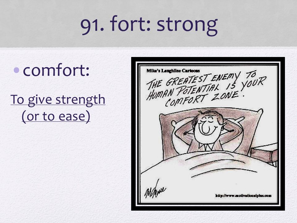 91. fort: strong comfort: To give strength (or to ease)