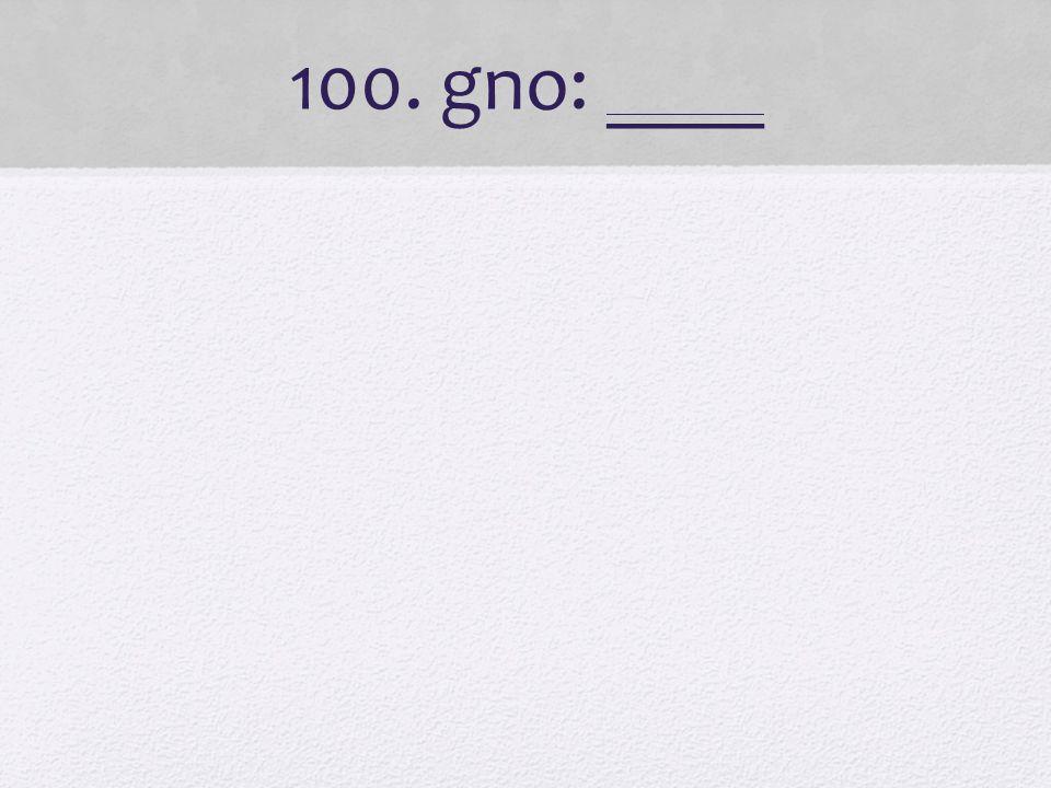 100. gno: ____