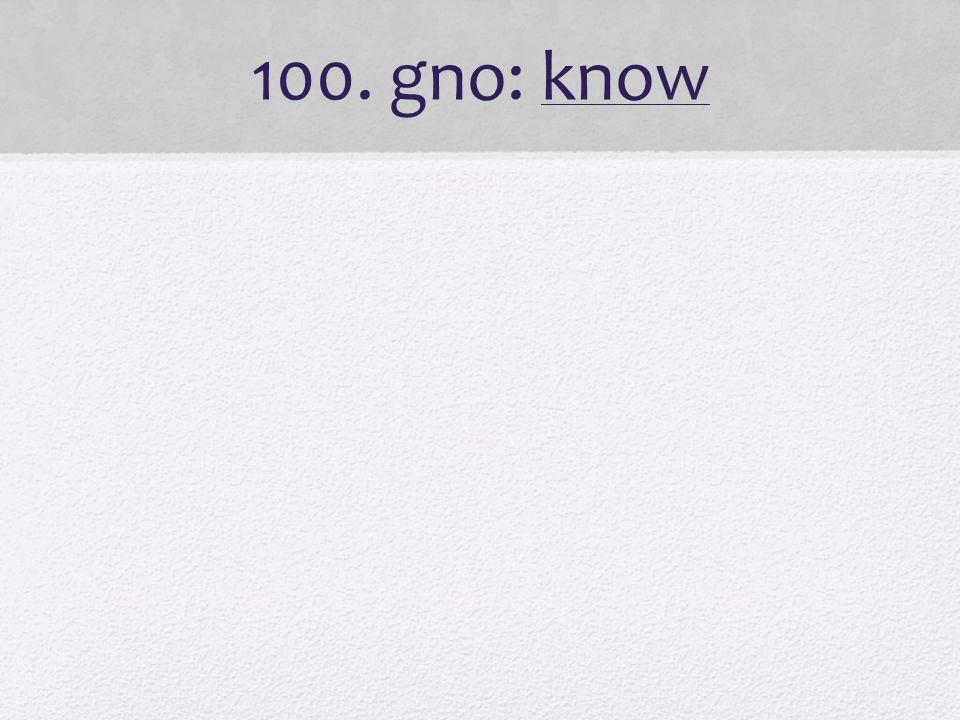 100. gno: know