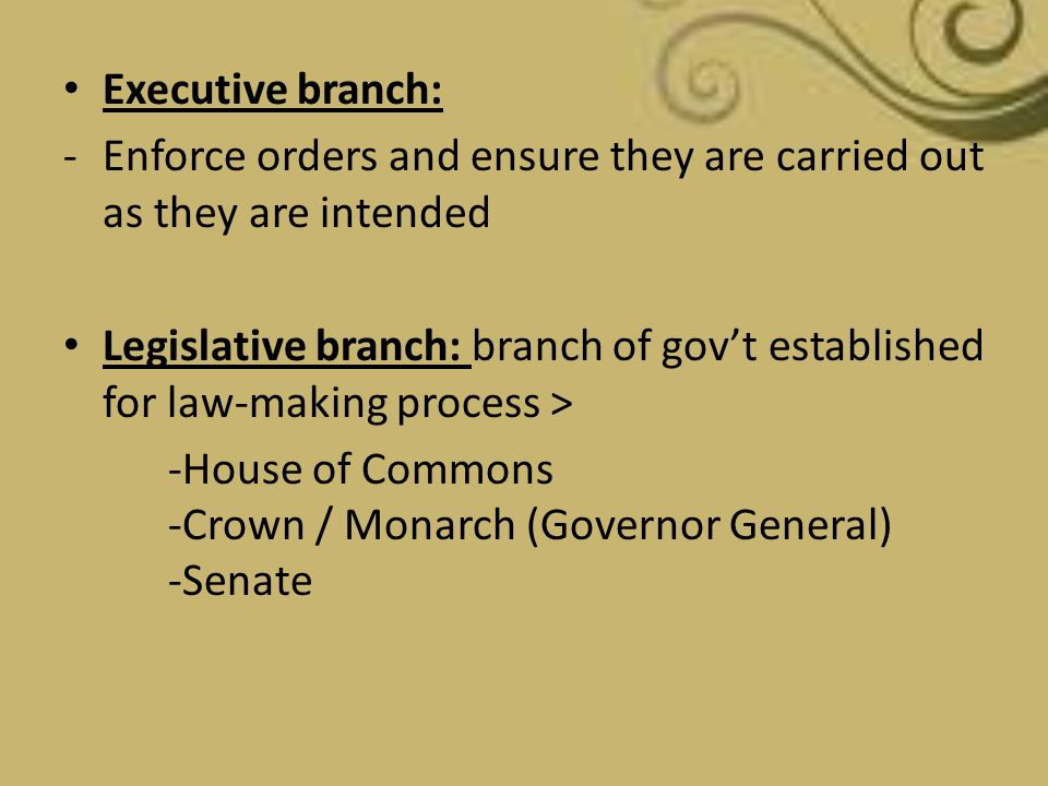 Executive branch: -Enforce orders and ensure they are carried out as they are intended Legislative branch: branch of gov't established for law-making