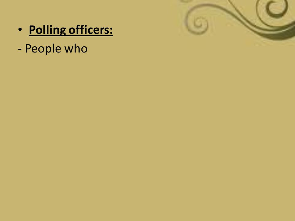 Polling officers: - People who