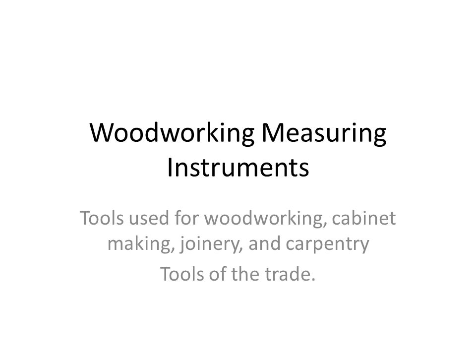Woodworking Measuring Instruments Tools used for woodworking, cabinet making, joinery, and carpentry Tools of the trade.