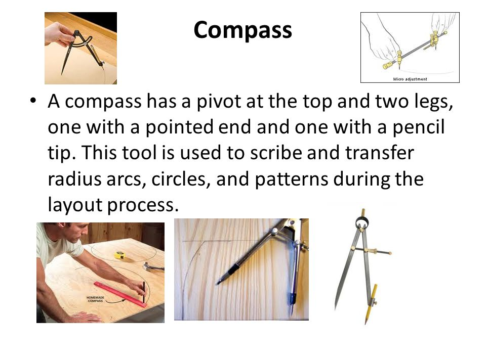 Compass A compass has a pivot at the top and two legs, one with a pointed end and one with a pencil tip.
